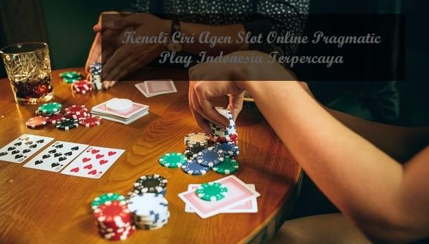 Kenali Ciri Agen Slot Online Pragmatic Play Indonesia Terpercaya