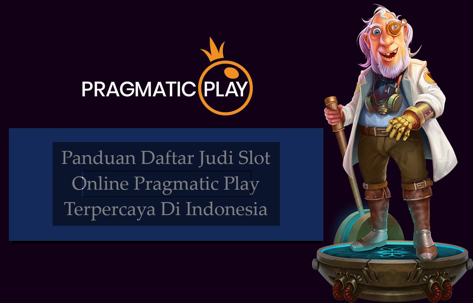 Panduan Daftar Judi Slot Online Pragmatic Play Terpercaya Di Indonesia